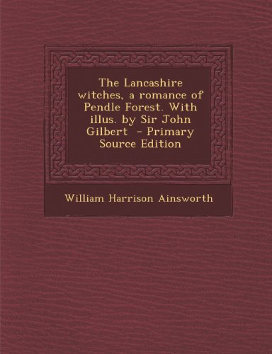 9781293237304: The Lancashire witches, a romance of Pendle Forest. With illus. by Sir John Gilbert