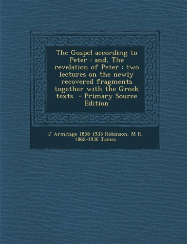 9781293239964: The Gospel according to Peter: and, The revelation of Peter : two lectures on the newly recovered fragments together with the Greek texts