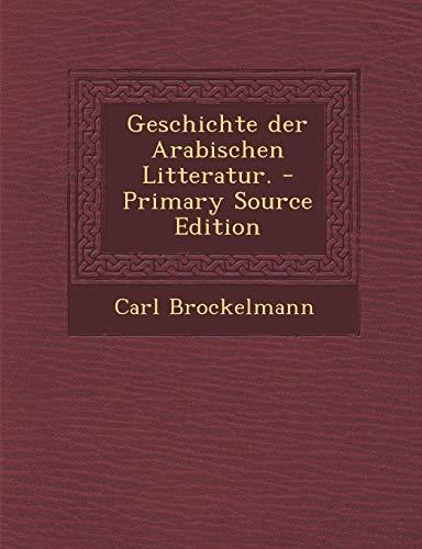 9781293259894: Geschichte der Arabischen Litteratur. - Primary Source Edition (German Edition)