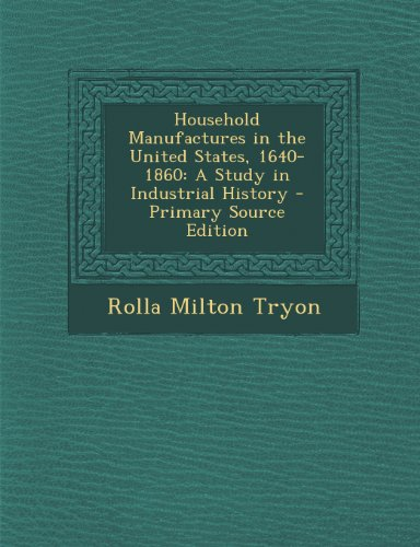 9781293260531: Household Manufactures in the United States, 1640-1860: A Study in Industrial History - Primary Source Edition