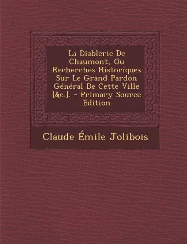 9781293262306: La Diablerie de Chaumont, Ou Recherches Historiques Sur Le Grand Pardon General de Cette Ville [&C.]. - Primary Source Edition