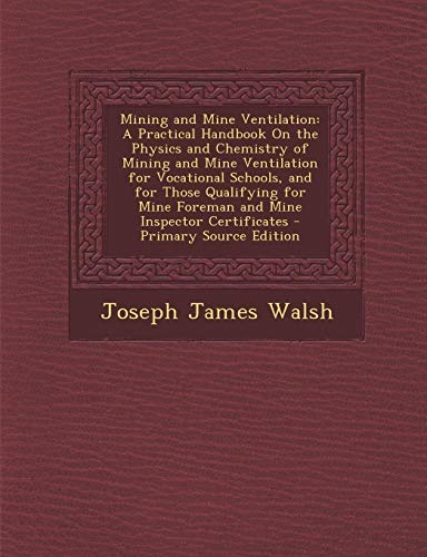9781293265468: Mining and Mine Ventilation: A Practical Handbook On the Physics and Chemistry of Mining and Mine Ventilation for Vocational Schools, and for Those ... Mine Foreman and Mine Inspector Certificates