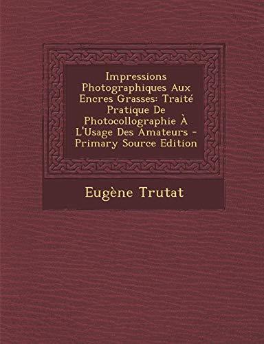 9781293282007: Impressions Photographiques Aux Encres Grasses: Traité Pratique De Photocollographie À L'Usage Des Amateurs