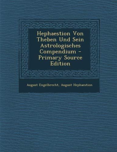 9781293282663: Hephaestion Von Theben Und Sein Astrologisches Compendium - Primary Source Edition (German Edition)