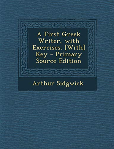 9781293282984: A First Greek Writer, with Exercises. [With] Key