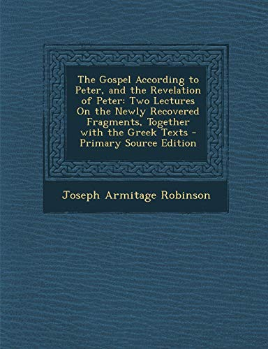 9781293283578: The Gospel According to Peter, and the Revelation of Peter: Two Lectures On the Newly Recovered Fragments, Together with the Greek Texts