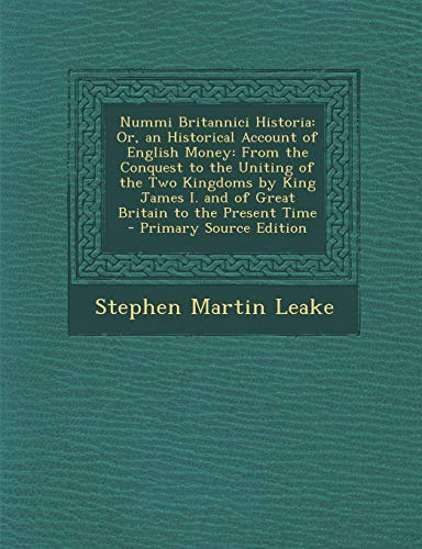 9781293288344: Nummi Britannici Historia: Or, an Historical Account of English Money: From the Conquest to the Uniting of the Two Kingdoms by King James I. and of ... to the Present Time - Primary Source Edition