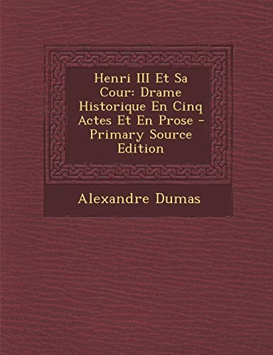9781293293560: Henri III Et Sa Cour: Drame Historique En Cinq Actes Et En Prose - Primary Source Edition