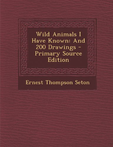 Wild Animals I Have Known: And 200: Seton, Ernest Thompson