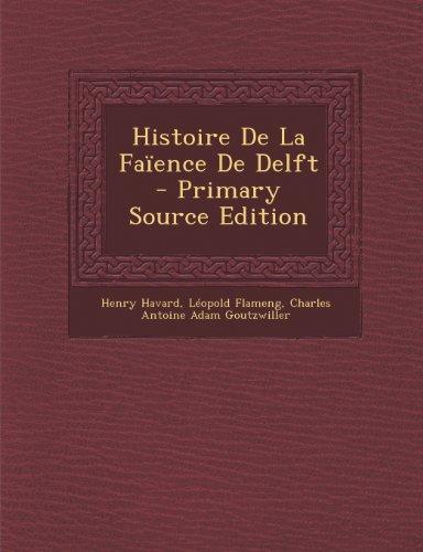 9781293300961: Histoire de La Faience de Delft - Primary Source Edition (French Edition)