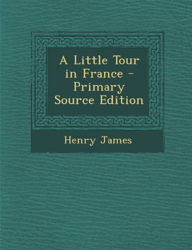 9781293301760: A Little Tour in France - Primary Source Edition