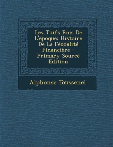 9781293301944: Les Juifs Rois de L'Epoque: Histoire de La Feodalite Financiere