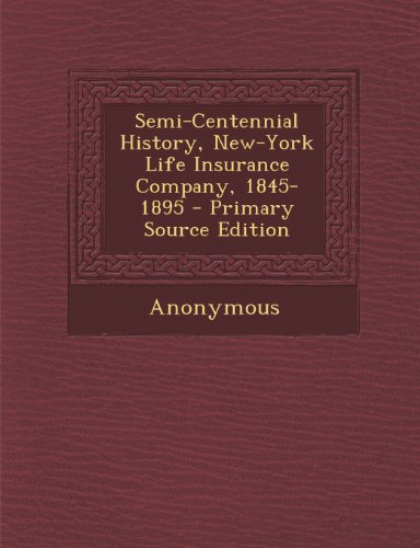 9781293314050: Semi-Centennial History, New-York Life Insurance Company, 1845-1895 - Primary Source Edition