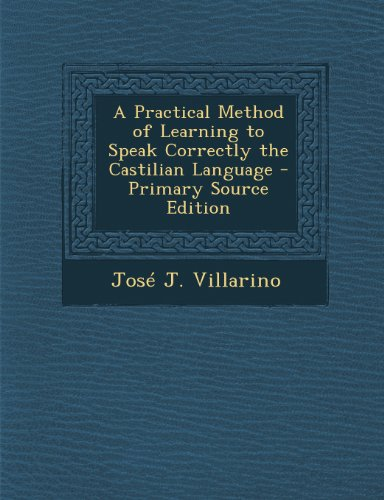 9781293315828: A Practical Method of Learning to Speak Correctly the Castilian Language