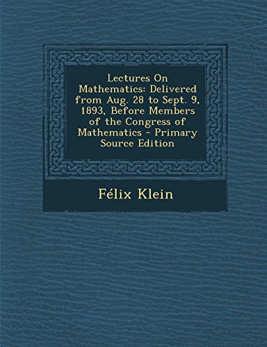 9781293329511: Lectures On Mathematics: Delivered from Aug. 28 to Sept. 9, 1893, Before Members of the Congress of Mathematics