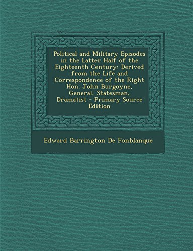 9781293329627: Political and Military Episodes in the Latter Half of the Eighteenth Century: Derived from the Life and Correspondence of the Right Hon. John ... Statesman, Dramatist - Primary Source Edition