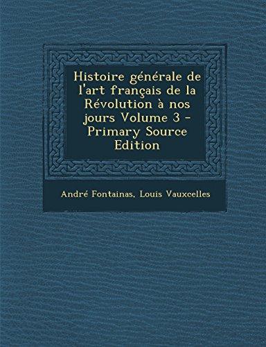 9781293335499: Histoire générale de l'art français de la Révolution à nos jours Volume 3 - Primary Source Edition (French Edition)