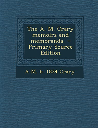 9781293345894: The A. M. Crary memoirs and memoranda