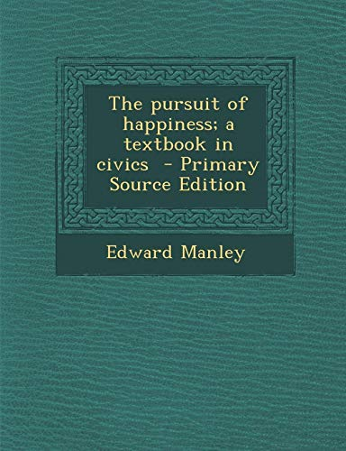 9781293346730: The pursuit of happiness; a textbook in civics