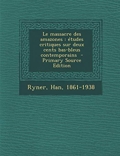 9781293354773: Le Massacre Des Amazones: Etudes Critiques Sur Deux Cents Bas-Bleus Contemporains