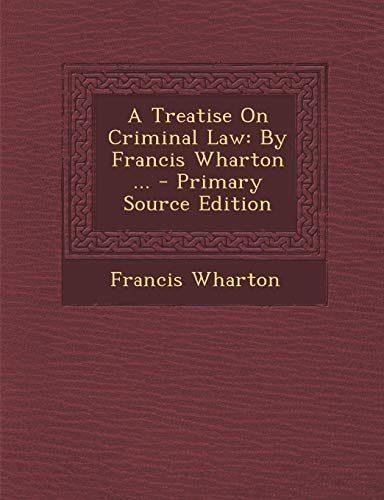 9781293360415: A Treatise On Criminal Law: By Francis Wharton ...