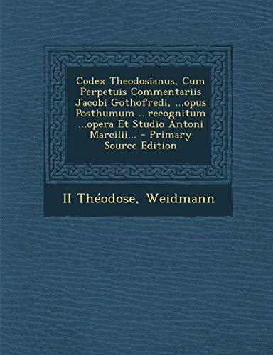 9781293362952: Codex Theodosianus, Cum Perpetuis Commentariis Jacobi Gothofredi, ...Opus Posthumum ...Recognitum ...Opera Et Studio Antoni Marcilii...