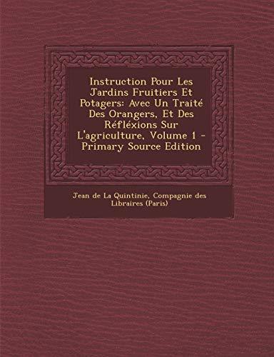 9781293363034: Instruction Pour Les Jardins Fruitiers Et Potagers: Avec Un Traite Des Orangers, Et Des Reflexions Sur L'Agriculture, Volume 1