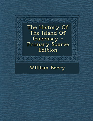 9781293363195: The History Of The Island Of Guernsey - Primary Source Edition