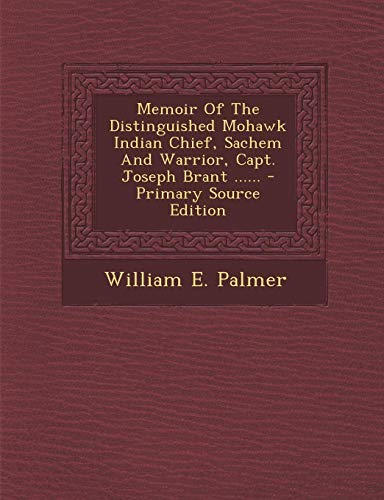 9781293368398: Memoir Of The Distinguished Mohawk Indian Chief, Sachem And Warrior, Capt. Joseph Brant ...... - Primary Source Edition