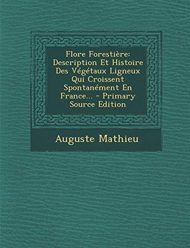 9781293369296: Flore Forestiere: Description Et Histoire Des Vegetaux Ligneux Qui Croissent Spontanement En France... - Primary Source Edition