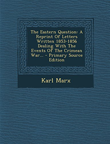 9781293370773: The Eastern Question: A Reprint Of Letters Written 1853-1856 Dealing With The Events Of The Crimean War...