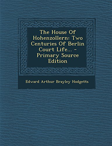 9781293371367: The House Of Hohenzollern: Two Centuries Of Berlin Court Life...