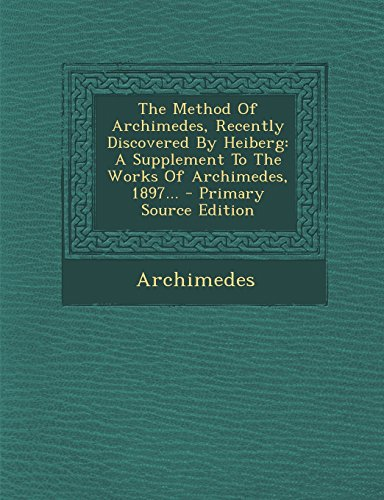 9781293371510: The Method Of Archimedes, Recently Discovered By Heiberg: A Supplement To The Works Of Archimedes, 1897...