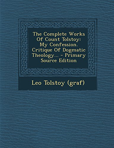 9781293371664: The Complete Works Of Count Tolstoy: My Confession. Critique Of Dogmatic Theology...