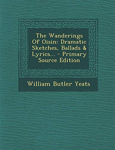 9781293372593: The Wanderings Of Oisin: Dramatic Sketches, Ballads & Lyrics...