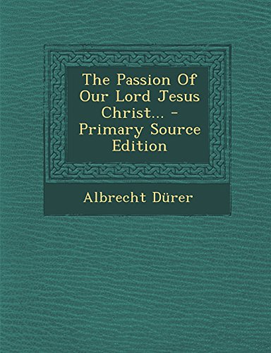 9781293372623: The Passion Of Our Lord Jesus Christ...