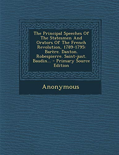 9781293374016: The Principal Speeches Of The Statesmen And Orators Of The French Revolution, 1789-1795: Barère. Danton. Robespierre. Saint-just. Baudin... (French Edition)