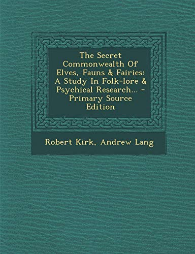 9781293375716: The Secret Commonwealth Of Elves, Fauns & Fairies: A Study In Folk-lore & Psychical Research...
