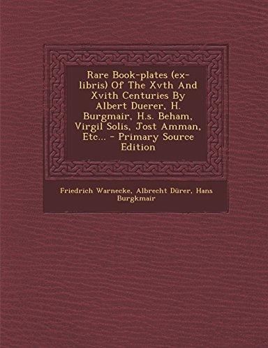 9781293376102: Rare Book-plates (ex-libris) Of The Xvth And Xvith Centuries By Albert Duerer, H. Burgmair, H.s. Beham, Virgil Solis, Jost Amman, Etc...