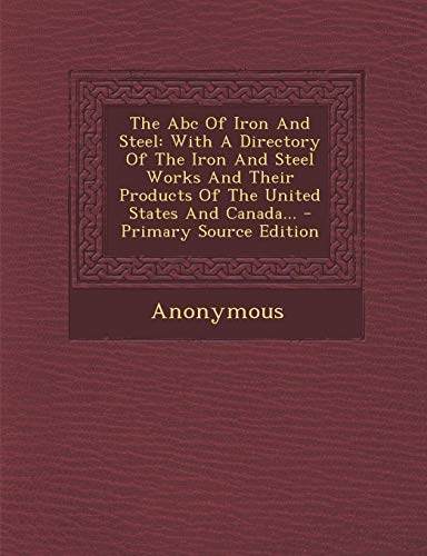 9781293379714: The Abc Of Iron And Steel: With A Directory Of The Iron And Steel Works And Their Products Of The United States And Canada...