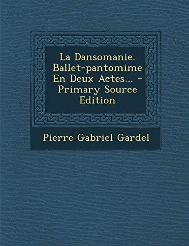 9781293379776: La Dansomanie. Ballet-pantomime En Deux Actes... - Primary Source Edition (French Edition)