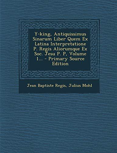 9781293379905: Y-King, Antiquissimus Sinarum Liber Quem Ex Latina Interpretatione P. Regis Aliorumque Ex Soc. Jesu P. P, Volume 1... - Primary Source Edition