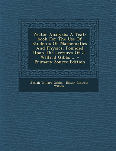 9781293382257: Vector Analysis: A Text-book For The Use Of Students Of Mathematics And Physics, Founded Upon The Lectures Of J. Willard Gibbs ...
