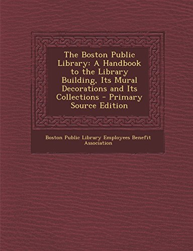 9781293385531: The Boston Public Library: A Handbook to the Library Building, Its Mural Decorations and Its Collections