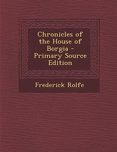 9781293387382: Chronicles of the House of Borgia - Primary Source Edition