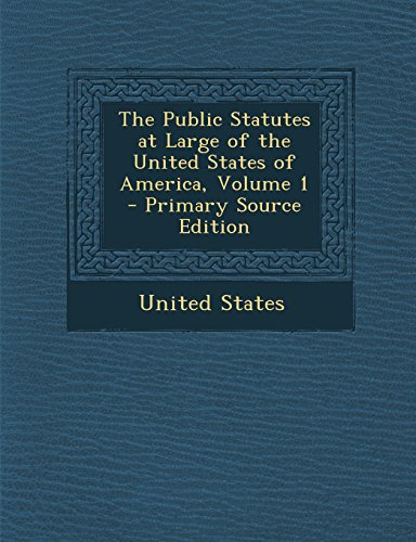 The Public Statutes at Large of the United States of America, Volume 1