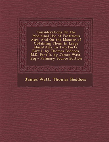 Considerations On the Medicinal Use of Factitious Airs: And On the Manner of Obtaining Them in ...