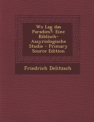 9781293398098: Wo Lag das Paradies?: Eine Biblisch-Assyriologische Studie - Primary Source Edition (German Edition)