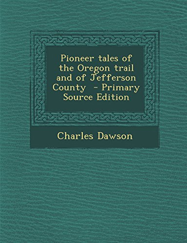9781293400814: Pioneer tales of the Oregon trail and of Jefferson County