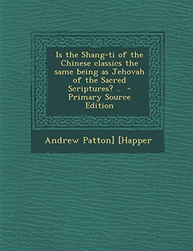 9781293401897: Is the Shang-ti of the Chinese classics the same being as Jehovah of the Sacred Scriptures? ..